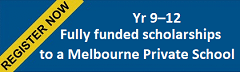 Fully funded scholarships to a Melbourne Private School for Years 9 –12